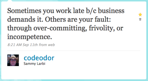 Sometimes you work late b/c business demands it. Others are your fault: through over-committing, frivolity, or incompetence.
